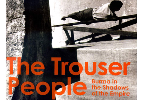 The Trouser People: Burma in the Shadows of the Empire (Revised Edition), River Books, 2012.